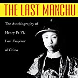 img - for The Last Manchu: The Autobiography of Henry Pu Yi, Last Emperor of China book / textbook / text book