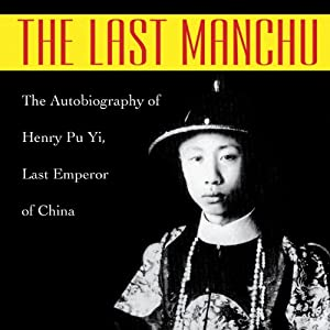 The Last Manchu: The Autobiography of Henry Pu Yi, Last Emperor of China | [Henry Pu Yi, Paul Kramer]