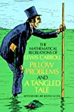 The Mathematical Recreations of Lewis Carroll: Pillow Problems and a Tangled Tale