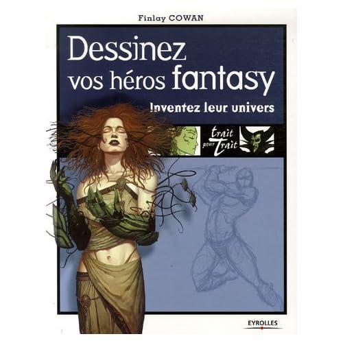 Dessinez vos héros fantasy : Inventez leur univers