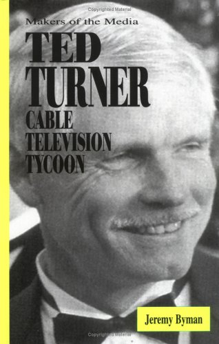 Ted Turner: Cable Television Tycoon (Makers of the Media)