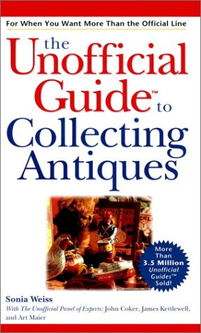 The Unofficial Guide to Collecting Antiques (Unofficial Guides), Sonia Weiss