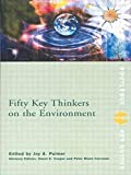 Fifty Key Thinkers on the Environment (Routledge Key Guides)