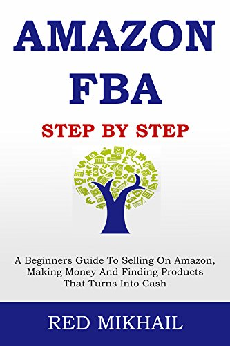 AMAZON FBA (2017 Update) Step By Step: A Beginners Guide To Selling On Amazon, Making Money And Finding Products That Turns Into Cash (Make Money With Amazon compare prices)