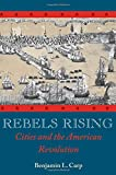 "Benjamin Carp, ""Rebels Rising: Cities in the American Revolution"" (Oxford UP, 2007)"