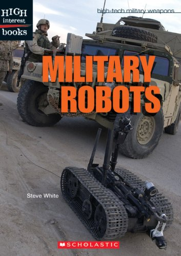 Military Robots (High Interest Books: High-Tech Military Weapons)