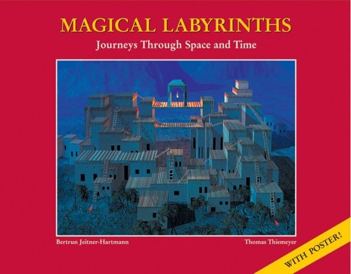 Magical Labyrinths : Journey Through Space and Time, BERTRUN JEITNER-HARTMANN, THOMAS THIEMEYER