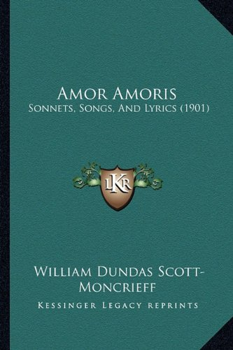 Amor Amoris: Sonnets, Songs, and Lyrics (1901)