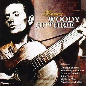 Woody Guthrie - The Legendary Woody Guthrie: 22 Songs from the Original American Troubadour - Zortam Music