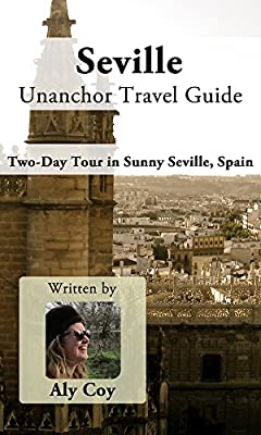Seville Unanchor Travel Guide - Two Day Tour in Sunny Seville, Spain