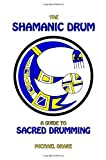 The Shamanic Drum: A Guide to Sacred Drumming (1591131642) by Michael Drake