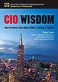 Dean Lane CIO Wisdom: Best Practices from Silicon Valley: Best Practices from Silicon Valley's Leading IT Experts (Enterprise Computing Series)