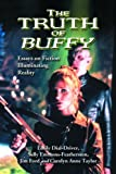 The Truth of Buffy:  Essays on Fiction Illuminating Reality