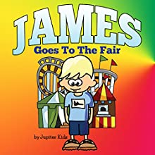 James Goes to The Fair (       UNABRIDGED) by Jupiter Kids Narrated by Dorothy Deavers