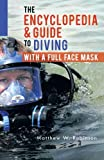 The Encyclopedia & Guide to Diving with a Full Face Mask