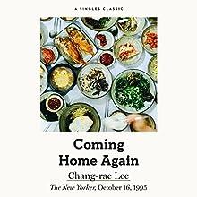 Coming Home Again | Livre audio Auteur(s) : Chang-rae Lee Narrateur(s) : Han Htet