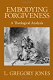 img - for Embodying Forgiveness: A Theological Analysis book / textbook / text book