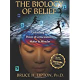 The Biology of Belief: Unleashing the Power of Consciousness, Matter, & Miracles ~ Bruce H. Lipton