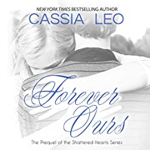 Forever Ours: Shattered Hearts Prequel | Livre audio Auteur(s) : Cassia Leo Narrateur(s) : Christa Lewis, Chris Patton