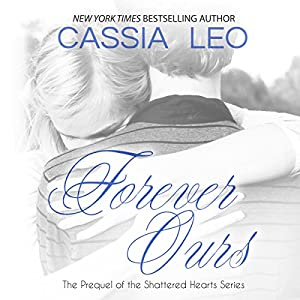 Forever Ours: Shattered Hearts Prequel | [Cassia Leo]