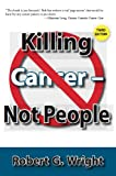 img - for Killing Cancer Not People New 3rd Edition book / textbook / text book