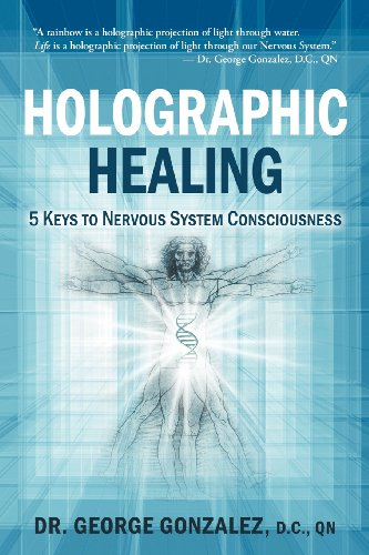 Holographic Healing: 5 Keys to Nervous System Consciousness (Volume 1)