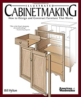Illustrated Cabinetmaking: How to Design and Construct Furniture That Works (American Woodworker) by Fox Chapel Publishing