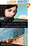 No god but God: The Origins and Evolution of Islam