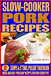 Slow Cooker Pork Recipes: Soups & Ste...