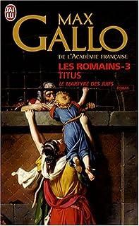 Les Romains : [03] : Titus : le martyre des Juifs