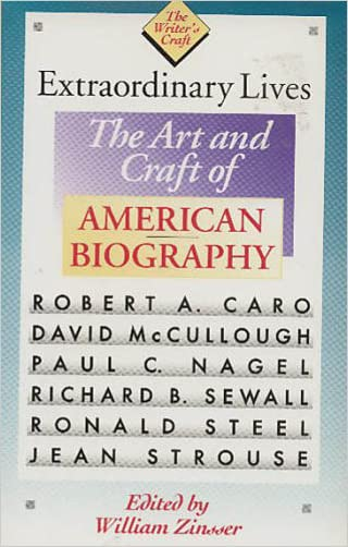 Extraordinary Lives: The Art and Craft of American Biography (The Writer's Craft) written by William Knowlton Zinsser