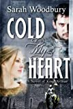 Cold My Heart:  A Novel of King Arthur
