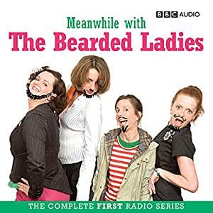 Meanwhile with the Bearded Ladies | [Susie Donkin, Charlotte McDougall, Oriane Messina, Fay Rusling]