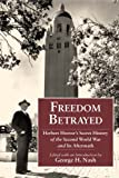Freedom Betrayed: Herbert Hoovers Secret History of the Second World War and Its Aftermath