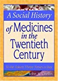img - for A Social History of Medicines in the Twentieth Century: To Be Taken Three Times a Day book / textbook / text book