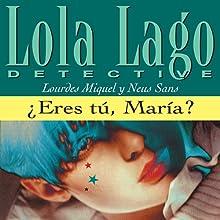 ¿Eres tú, María? [Is That You, Maria?]: Lola Lago, detective | Livre audio Auteur(s) : Lourdes Miquel, Neus Sans Narrateur(s) :  uncredited