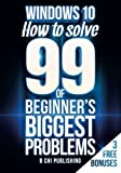 img - for Windows 10: How to Solve 99 of Beginner's Biggest Problems (Windows 10 Beginner Series) (Volume 1) book / textbook / text book
