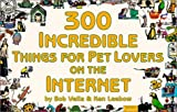 img - for 300 Incredible Things for Pet Lovers on the Internet (Incredible Internet Book Series) by Bob Vella (2000-12-06) book / textbook / text book