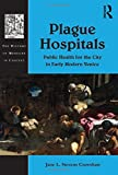 Plague Hospitals: Public Health for the City in Early Modern Venice (History of Medicine in Context)