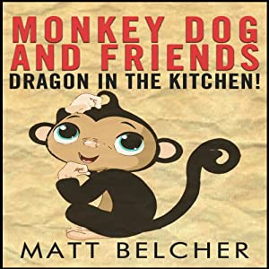 A Dragon in the Kitchen!: Monkey Dog and Friends | [Matt Belcher]