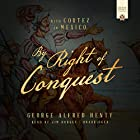 By Right of Conquest: Or, with Cortez in Mexico Hörbuch von George Alfred Henty Gesprochen von: Jim Hodges