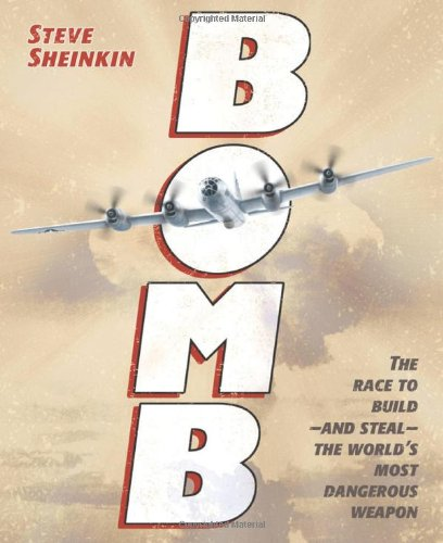 Bomb: The Race to Build--and Steal--the Worlds Most Dangerous Weapon (Newbery Honor Book)