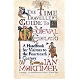 The Time-traveller's Guide to Medieval England: A Handbook for Visitors to the Fourteenth Centuryby Ian Mortimer