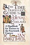 The Time-Traveller&#39;s Guide to Medieval England: A Handbook for Visitors to the Fourteenth Century