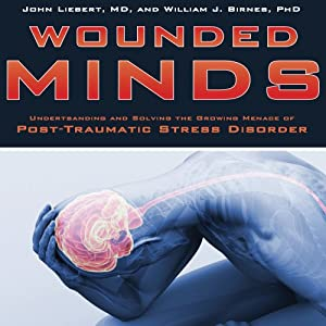 Wounded Minds: Understanding and Solving the Growing Menace of Post-Traumatic Stress Disorder | [John Liebert, William J. Birnes]