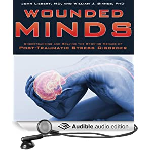 Wounded Minds: Understanding and Solving the Growing Menace of Post-Traumatic Stress Disorder (Unabridged)