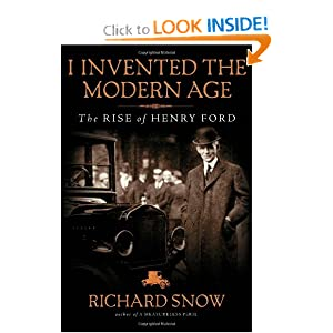 I Invented the Modern Age: The Rise of Henry Ford by