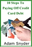 img - for 10 Simple Steps To Pay Off Credit Card Debt book / textbook / text book