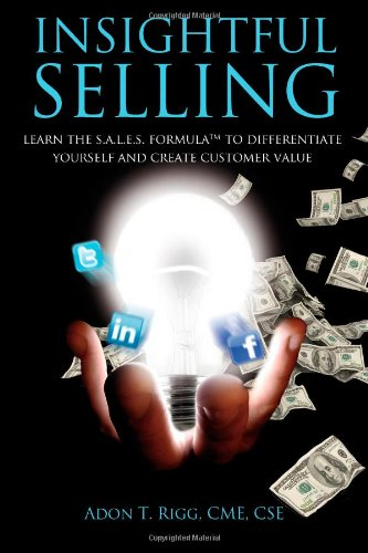 Insightful Selling: Learn The Sales Formula(Tm) To Differentiate Yourself And Create Customer Value