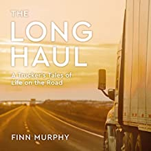 The Long Haul: A Trucker's Tales of Life on the Road | Livre audio Auteur(s) : Finn Murphy Narrateur(s) : Danny Campbell
